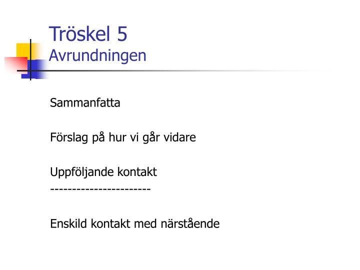 Tröskel 5
