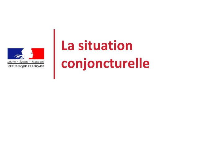 La situation conjoncturelle