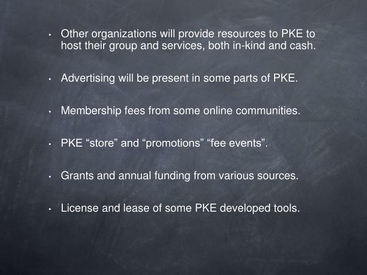 Other organizations will provide resources to PKE to host their group and services, both in-kind and cash.