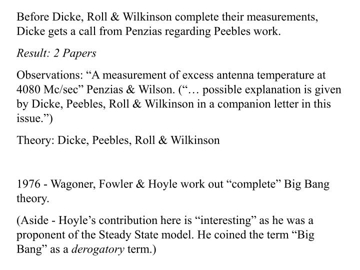 Before Dicke, Roll & Wilkinson complete their measurements, Dicke gets a call from Penzias regarding Peebles work.