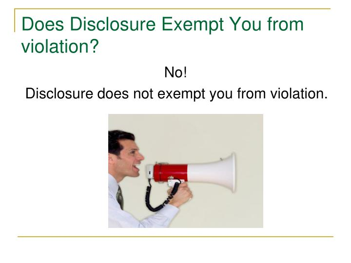 Does Disclosure Exempt You from violation?