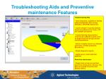 troubleshooting aids and preventive maintenance features