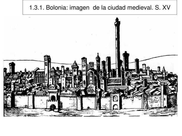 1.3.1. Bolonia: imagen  de la ciudad medieval. S. XV