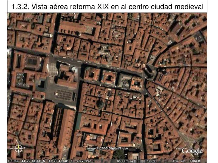 1.3.2. Vista aérea reforma XIX en al centro ciudad medieval