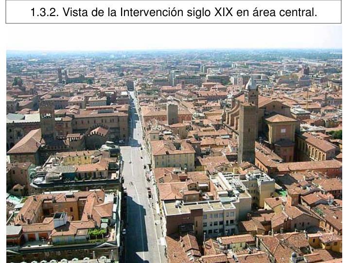 1.3.2. Vista de la Intervención siglo XIX en área central.