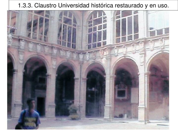 1.3.3. Claustro Universidad histórica restaurado y en uso.