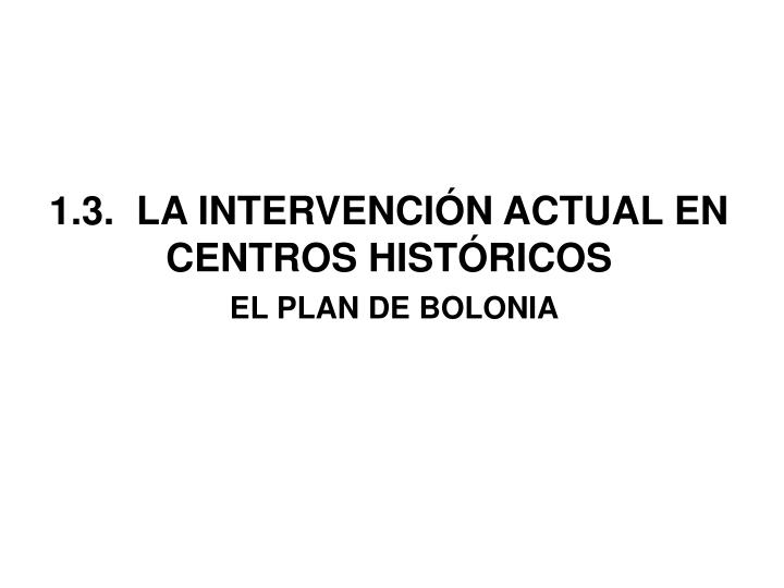 1.3.  LA INTERVENCIÓN ACTUAL EN CENTROS HISTÓRICOS