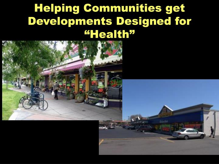 "Helping Communities get Developments Designed for ""Health"""