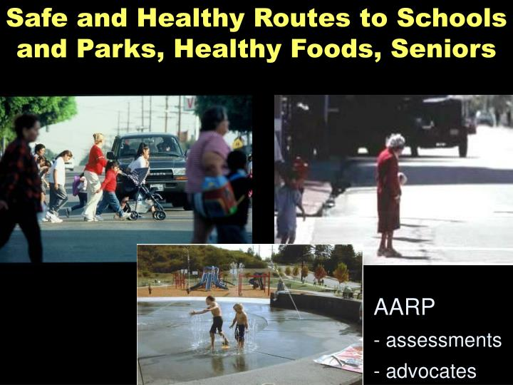 Safe and Healthy Routes to Schools and Parks, Healthy Foods, Seniors