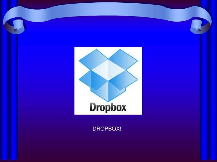 DROPBOX!