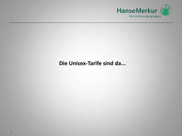 Die Unisex-Tarife sind da...
