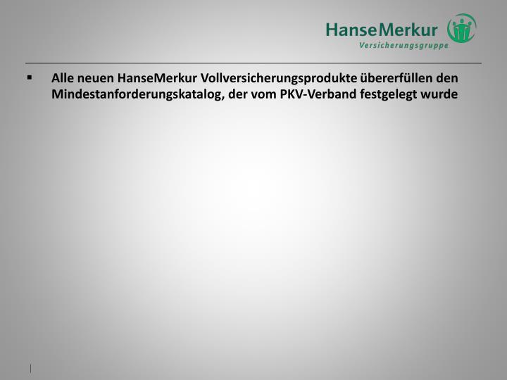 Alle neuen HanseMerkur Vollversicherungsprodukte übererfüllen den Mindestanforderungskatalog, der vom PKV-Verband festgelegt wurde