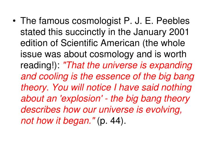 The famous cosmologist P. J. E. Peebles stated this succinctly in the January 2001 edition of Scientific American (the whole issue was about cosmology and is worth reading!):