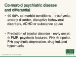 co morbid psychiatric disease and differential