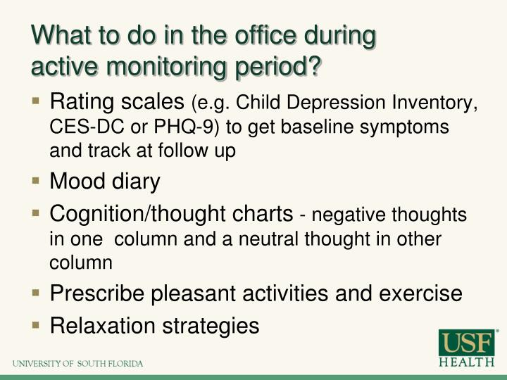 What to do in the office during active monitoring period?