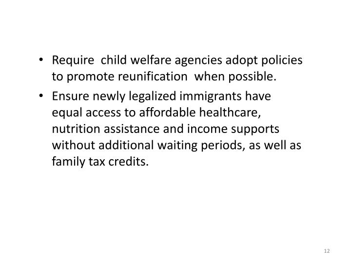 Require  child welfare agencies adopt policies to promote reunification  when possible.