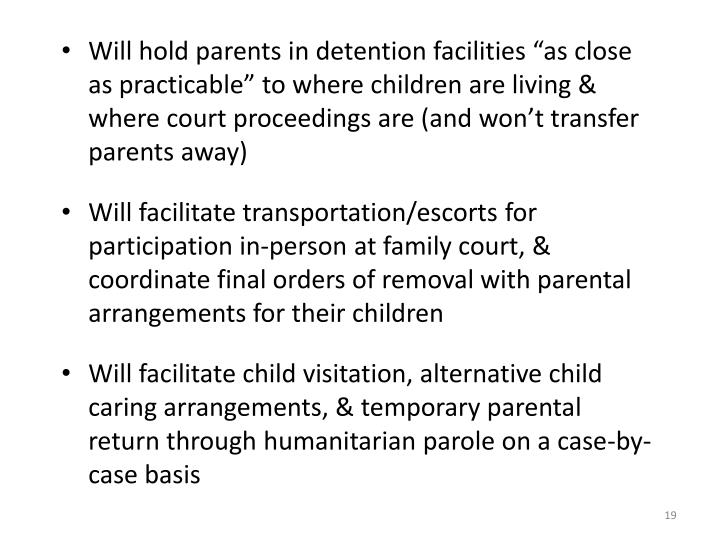 """Will hold parents in detention facilities """"as close as practicable"""" to where children are living & where court proceedings are (and won't transfer parents away)"""