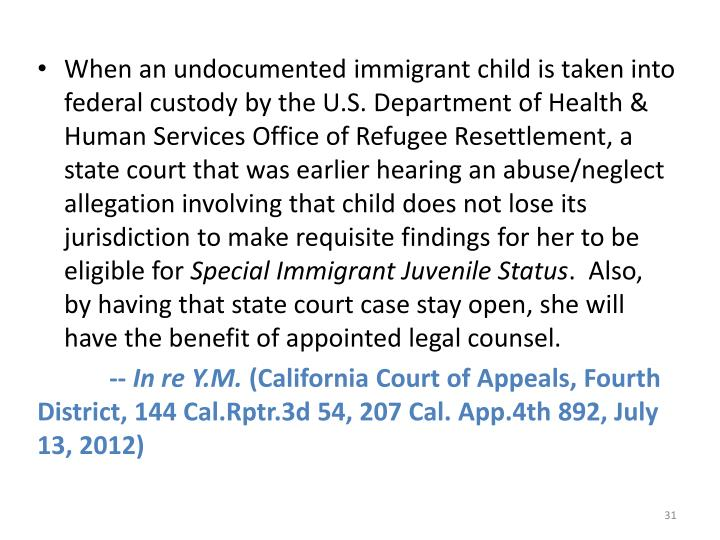 When an undocumented immigrant child is taken into federal custody by the U.S. Department of Health & Human Services Office of Refugee Resettlement, a state court that was earlier hearing an abuse/neglect allegation involving that child does not lose its jurisdiction to make requisite findings for her to be eligible for