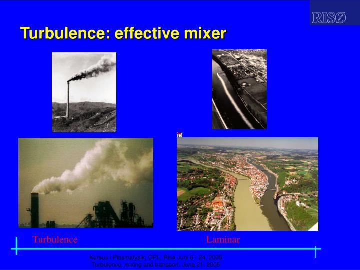 Turbulence: effective mixer