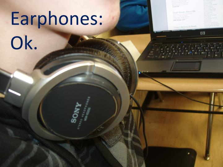 Earphones: Ok.