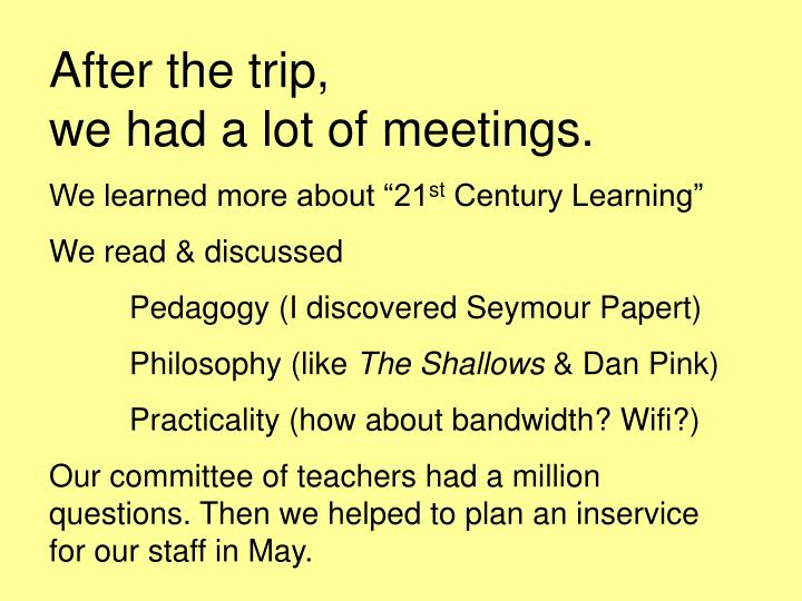 After the trip,                          we had a lot of meetings.
