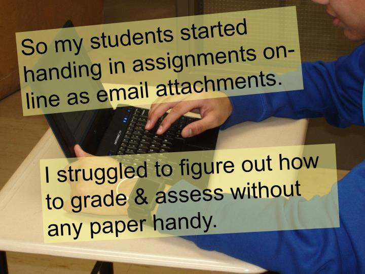 So my students started handing in assignments on-line as email attachments.