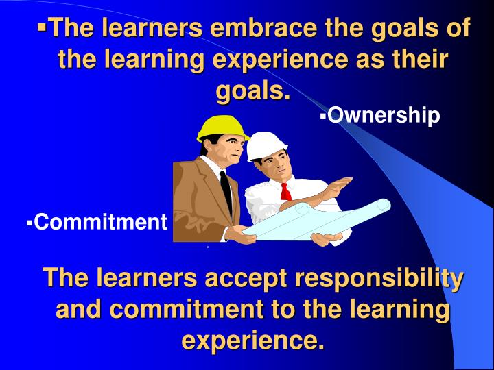 The learners embrace the goals of the learning experience as their goals.