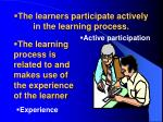 the learners participate actively in the learning process