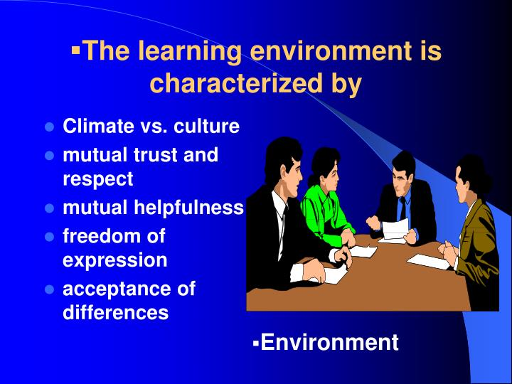 The learning environment is characterized by