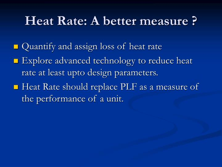 Heat Rate: A better measure ?