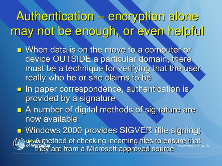 Authentication – encryption alone may not be enough, or even helpful