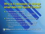 why is it necessary to change email data into secret codes