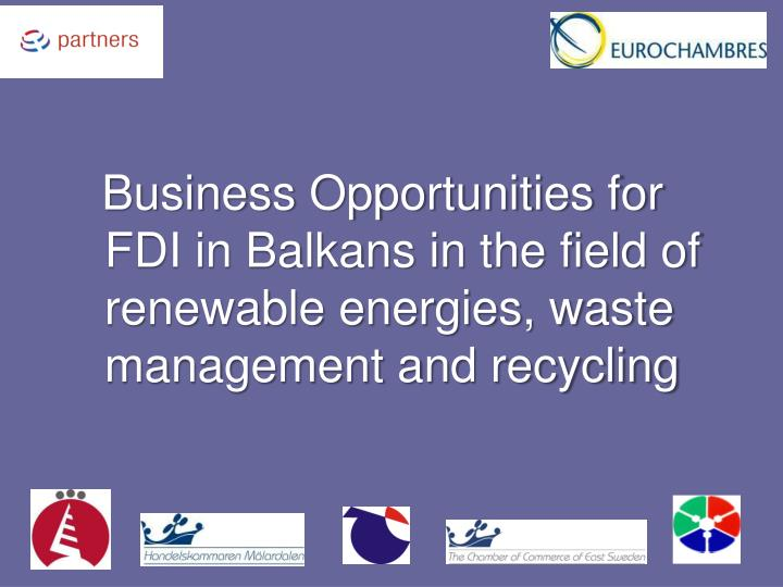Business Opportunities for FDI in Balkans in the field of renewable energies, waste management and recycling