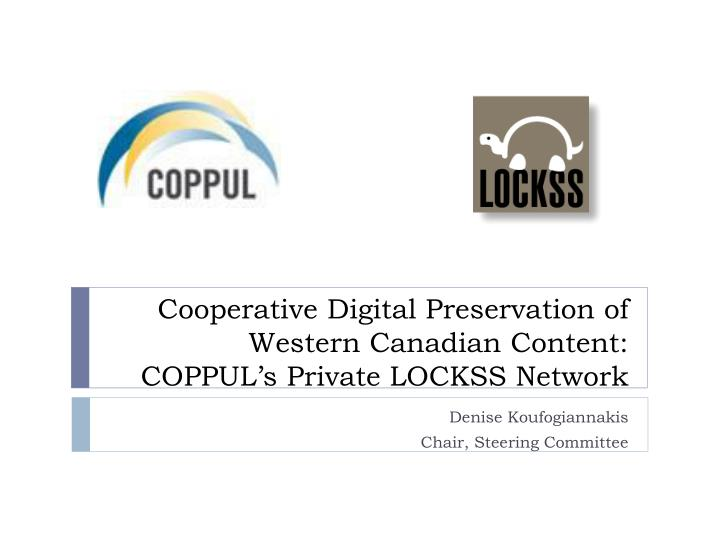 Cooperative digital preservation of western canadian content coppul s private lockss network