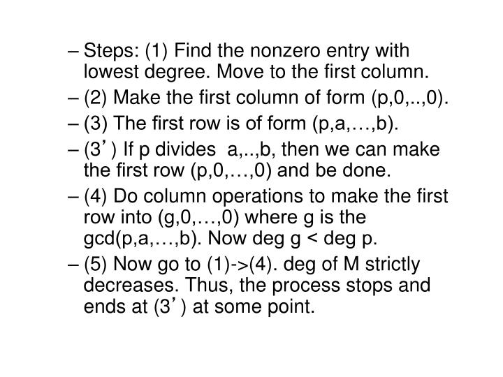 Steps: (1) Find the nonzero entry with lowest degree. Move to the first column.