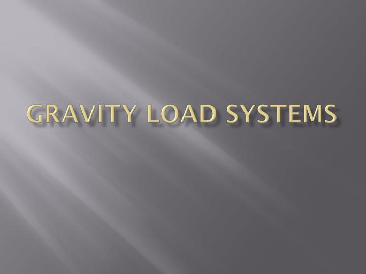 Gravity load systems
