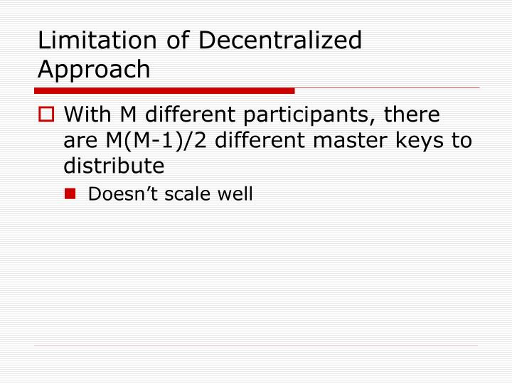 Limitation of Decentralized Approach