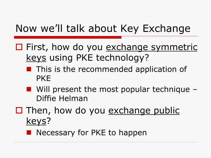Now we'll talk about Key Exchange