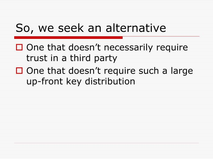 So, we seek an alternative