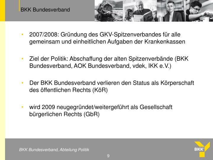 2007/2008: Gründung des GKV-Spitzenverbandes für alle gemeinsam und einheitlichen Aufgaben der Krankenkassen