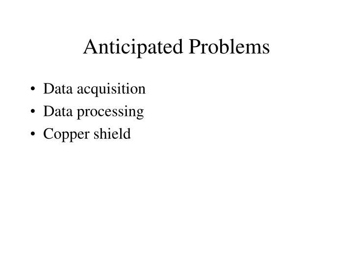 Anticipated Problems