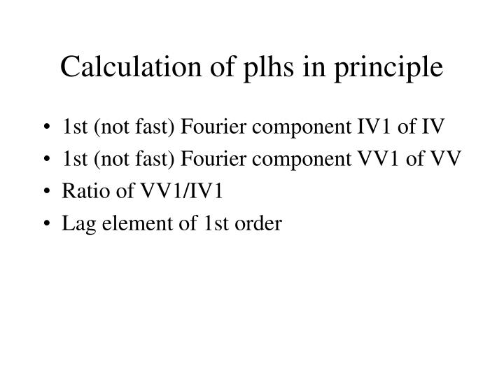 Calculation of plhs in principle