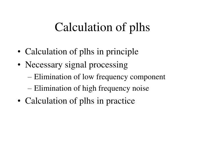 Calculation of plhs