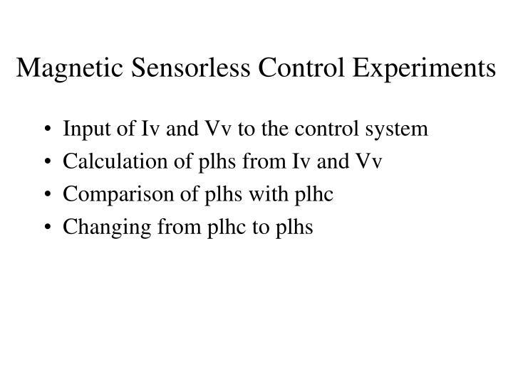 Magnetic Sensorless Control Experiments