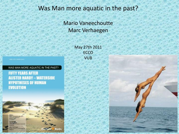 Was Man more aquatic in the past?