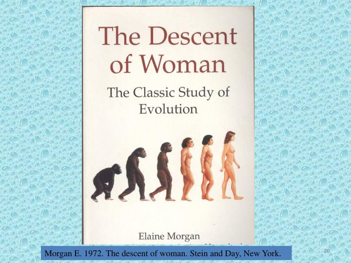 Morgan E. 1972. The descent of woman. Stein and Day,