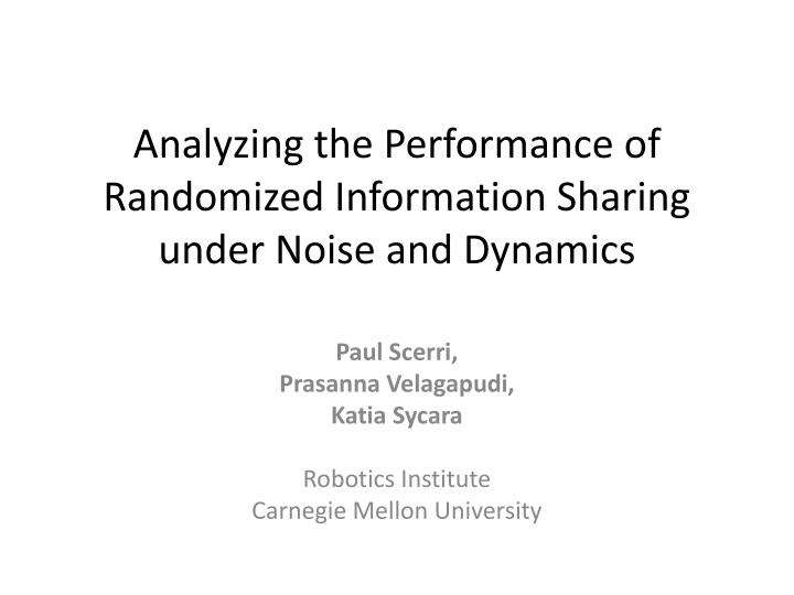 analyzing the performance of randomized information sharing under noise and dynamics