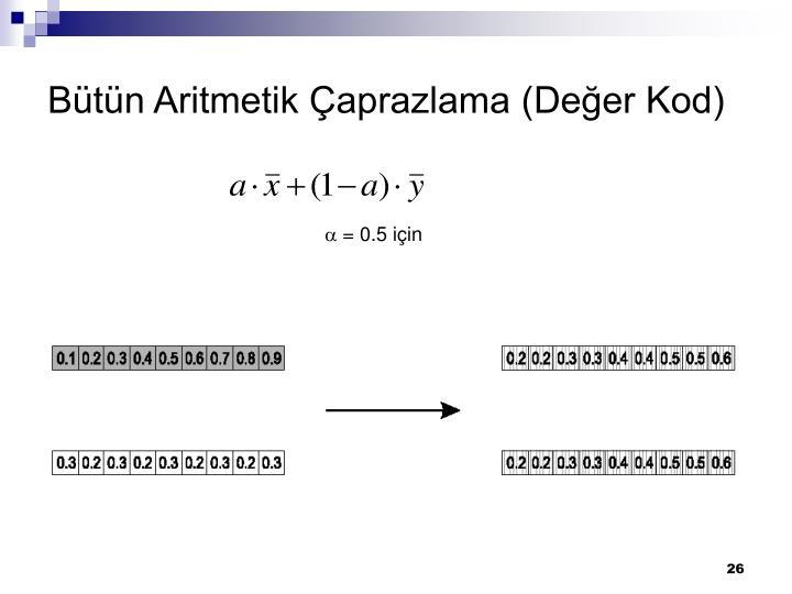Bütün Aritmetik Çaprazlama (Değer Kod)