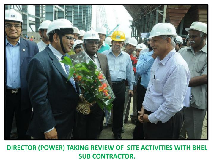 Director (power) taking review of  site activities with