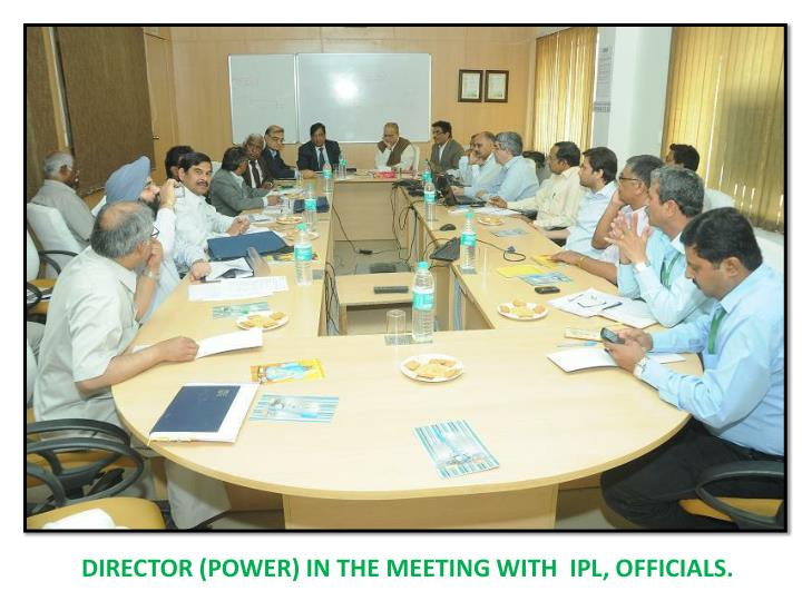 DIRECTOR (POWER) IN THE MEETING WITH  IPL, OFFICIALS.